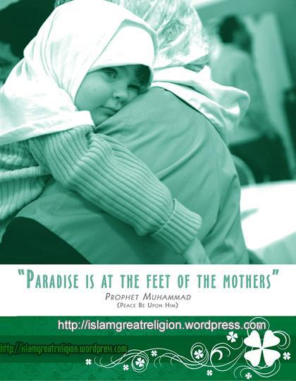 Paradise is under feet of Mothers !